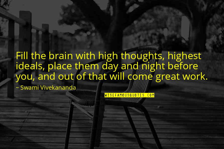 Vivekananda Work Quotes By Swami Vivekananda: Fill the brain with high thoughts, highest ideals,