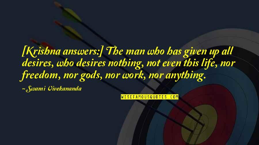 Vivekananda Work Quotes By Swami Vivekananda: [Krishna answers:] The man who has given up