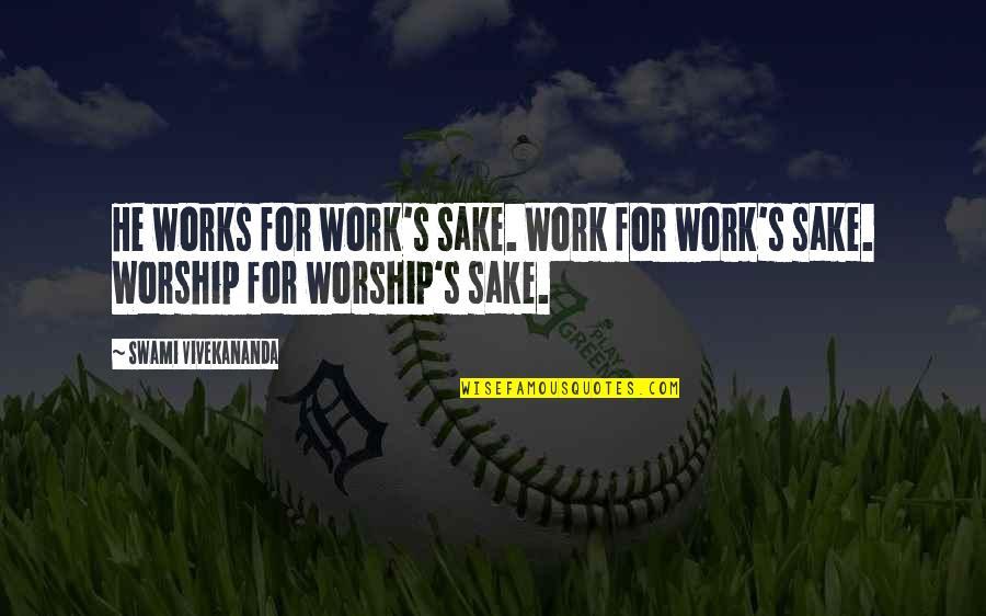 Vivekananda Work Quotes By Swami Vivekananda: He works for work's sake. Work for work's
