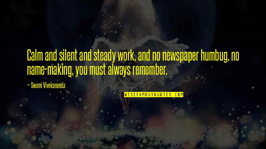 Vivekananda Work Quotes By Swami Vivekananda: Calm and silent and steady work, and no