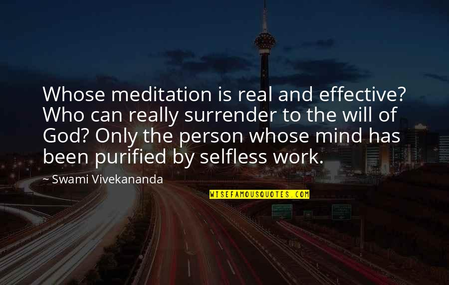 Vivekananda Work Quotes By Swami Vivekananda: Whose meditation is real and effective? Who can