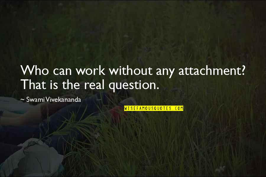 Vivekananda Work Quotes By Swami Vivekananda: Who can work without any attachment? That is