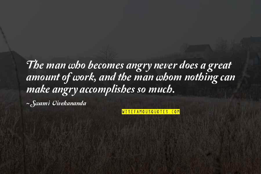Vivekananda Work Quotes By Swami Vivekananda: The man who becomes angry never does a