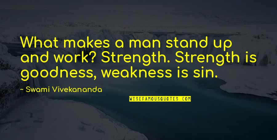 Vivekananda Work Quotes By Swami Vivekananda: What makes a man stand up and work?