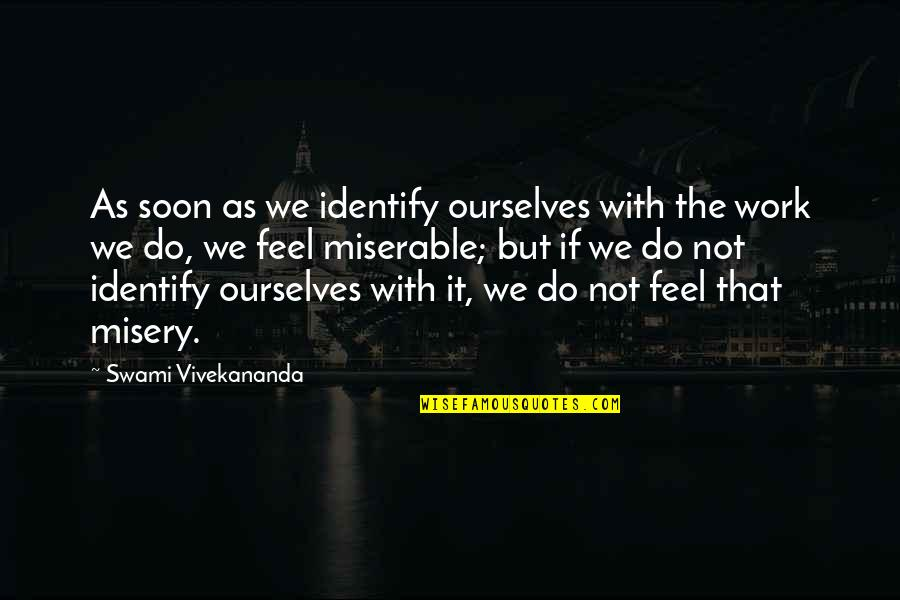 Vivekananda Work Quotes By Swami Vivekananda: As soon as we identify ourselves with the