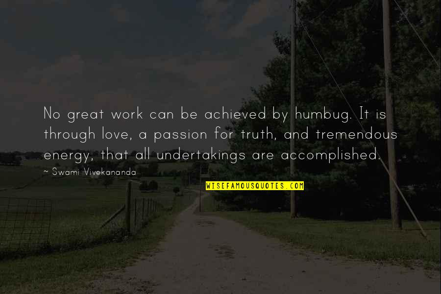 Vivekananda Work Quotes By Swami Vivekananda: No great work can be achieved by humbug.