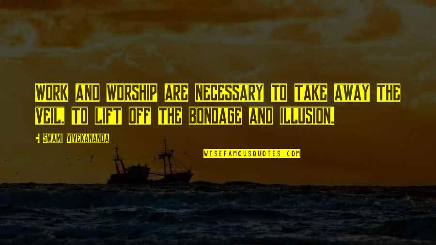 Vivekananda Work Quotes By Swami Vivekananda: Work and worship are necessary to take away