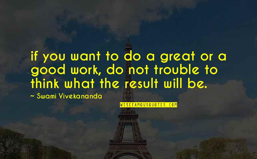 Vivekananda Work Quotes By Swami Vivekananda: if you want to do a great or