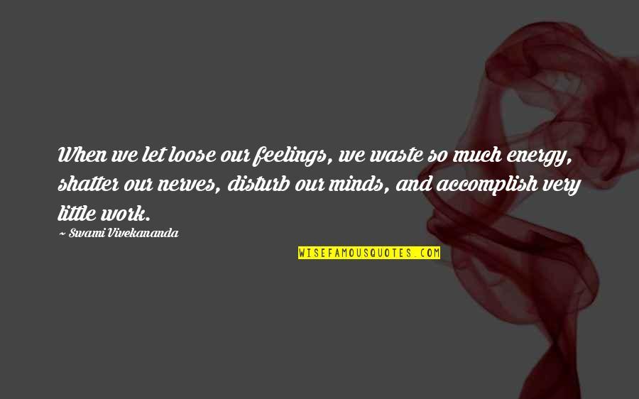 Vivekananda Work Quotes By Swami Vivekananda: When we let loose our feelings, we waste