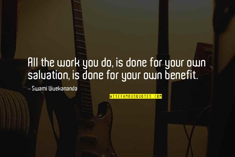 Vivekananda Work Quotes By Swami Vivekananda: All the work you do, is done for