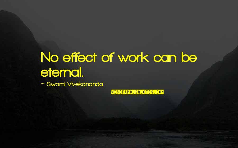 Vivekananda Work Quotes By Swami Vivekananda: No effect of work can be eternal.