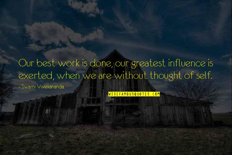 Vivekananda Work Quotes By Swami Vivekananda: Our best work is done, our greatest influence