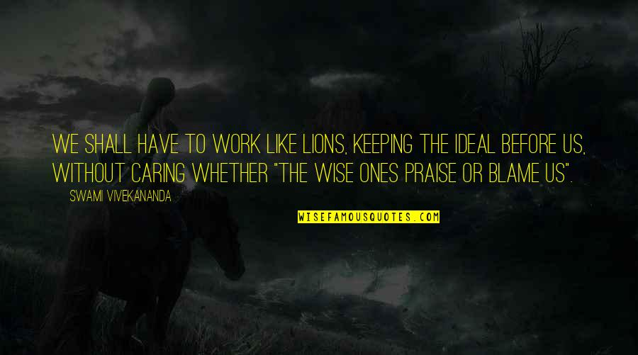 Vivekananda Work Quotes By Swami Vivekananda: We shall have to work like lions, keeping