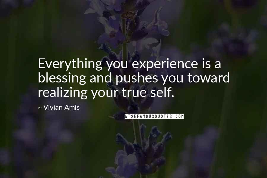 Vivian Amis quotes: Everything you experience is a blessing and pushes you toward realizing your true self.