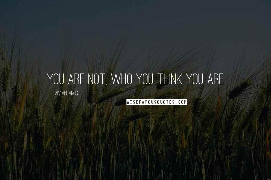 Vivian Amis quotes: You are not, who you think you are