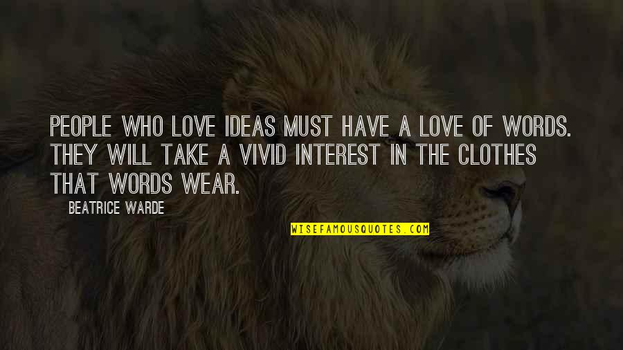 Vivid Love Quotes By Beatrice Warde: People who love ideas must have a love