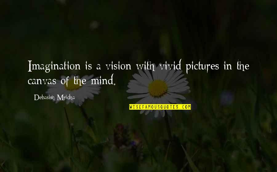 Vivid Love Quotes By Debasish Mridha: Imagination is a vision with vivid pictures in