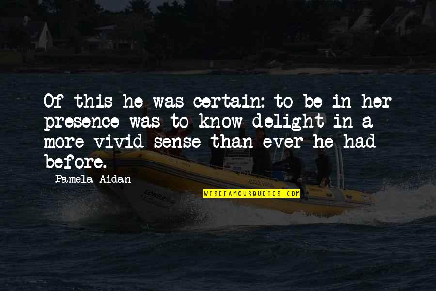Vivid Love Quotes By Pamela Aidan: Of this he was certain: to be in