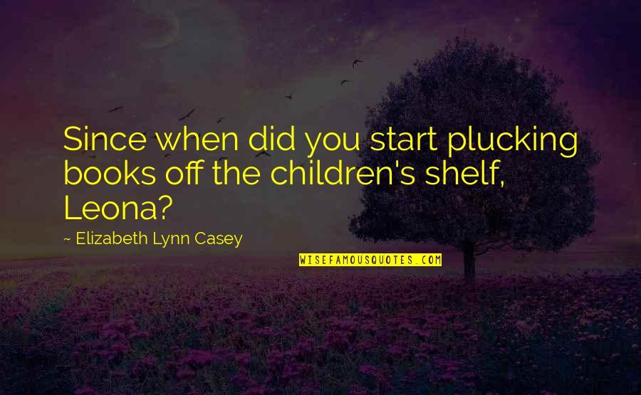 Vivie Warren Quotes By Elizabeth Lynn Casey: Since when did you start plucking books off