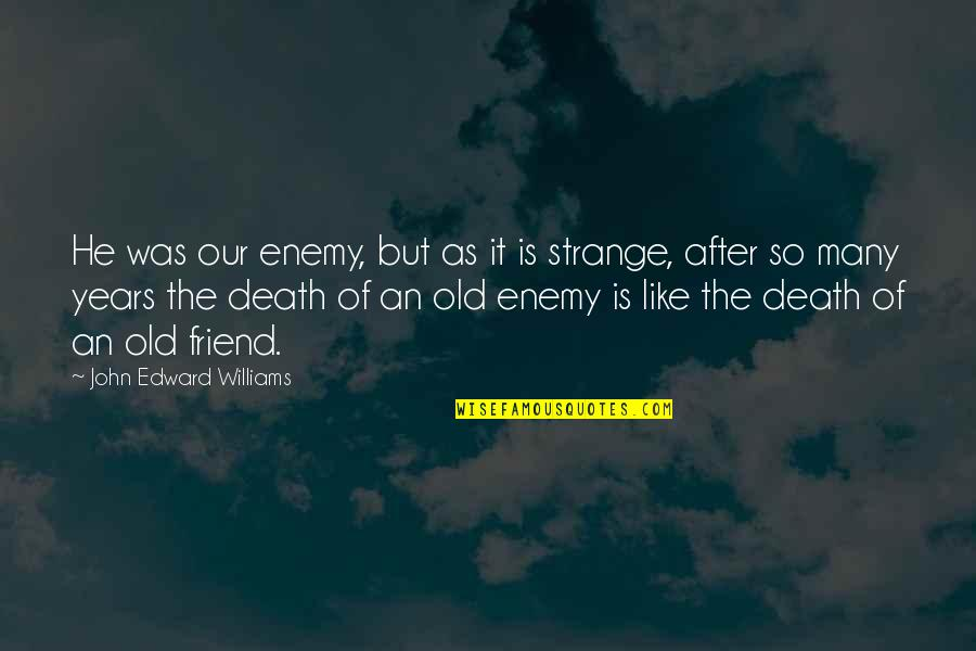 Vivie Warren Quotes By John Edward Williams: He was our enemy, but as it is