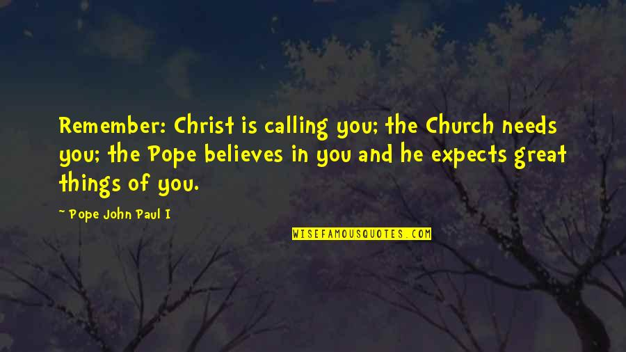Vivie Warren Quotes By Pope John Paul I: Remember: Christ is calling you; the Church needs