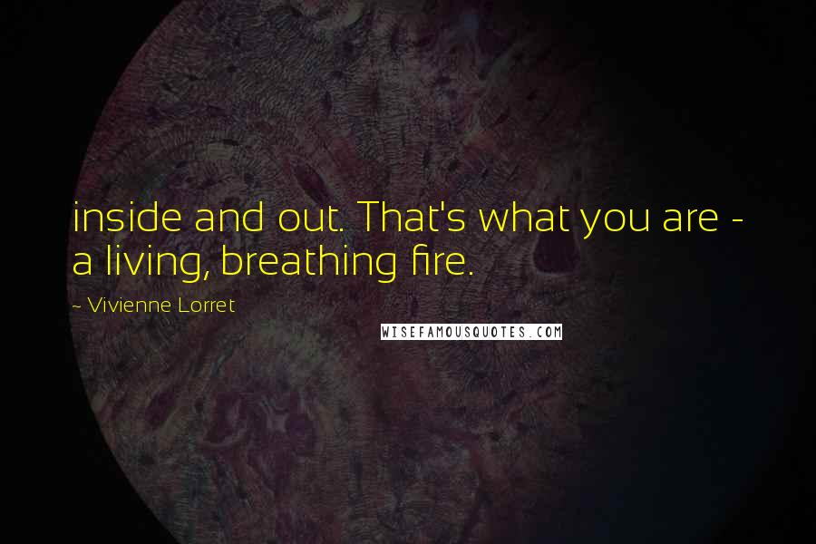 Vivienne Lorret quotes: inside and out. That's what you are - a living, breathing fire.
