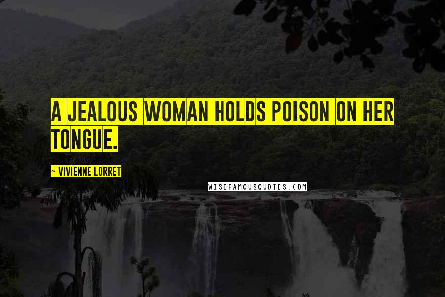 Vivienne Lorret quotes: A jealous woman holds poison on her tongue.
