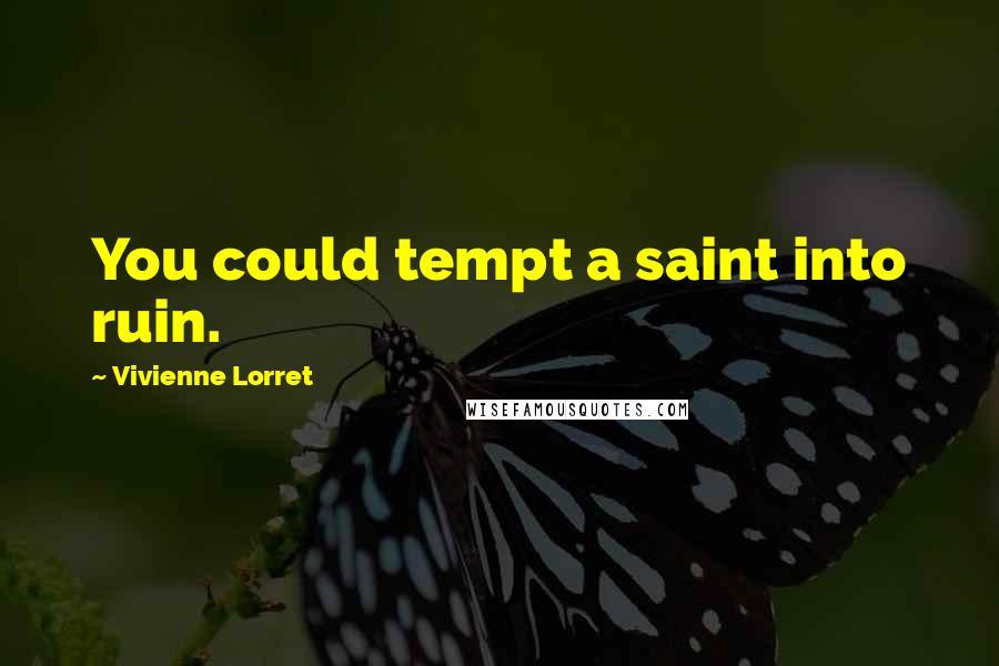 Vivienne Lorret quotes: You could tempt a saint into ruin.
