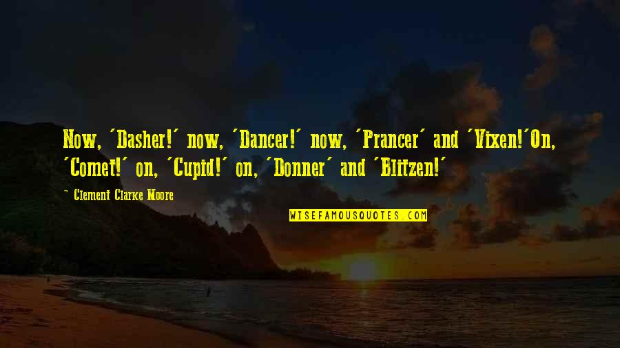 Vixens Quotes By Clement Clarke Moore: Now, 'Dasher!' now, 'Dancer!' now, 'Prancer' and 'Vixen!'On,