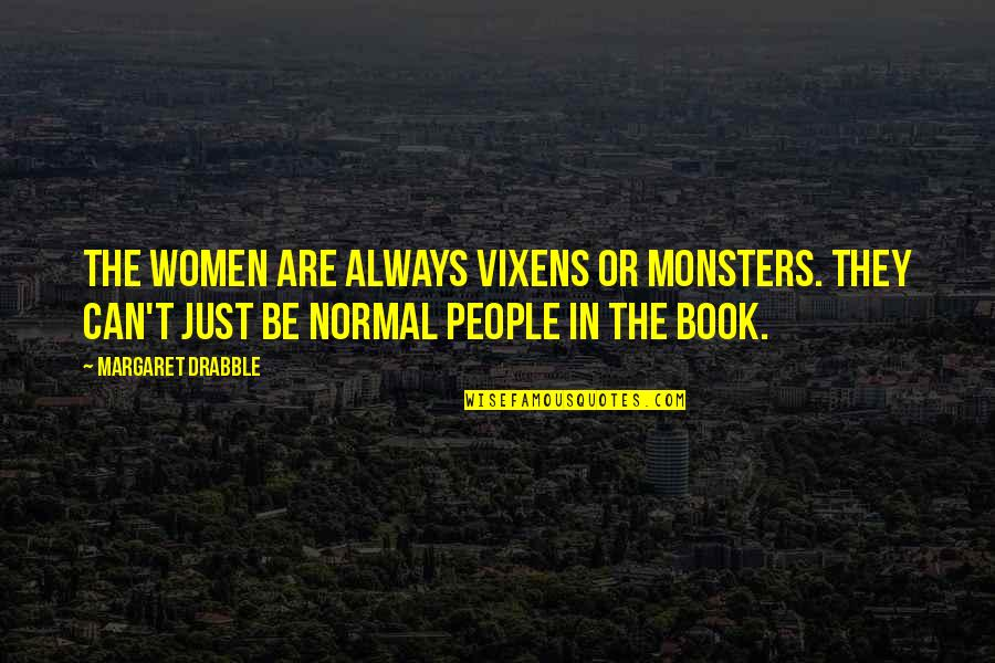Vixens Quotes By Margaret Drabble: The women are always vixens or monsters. They