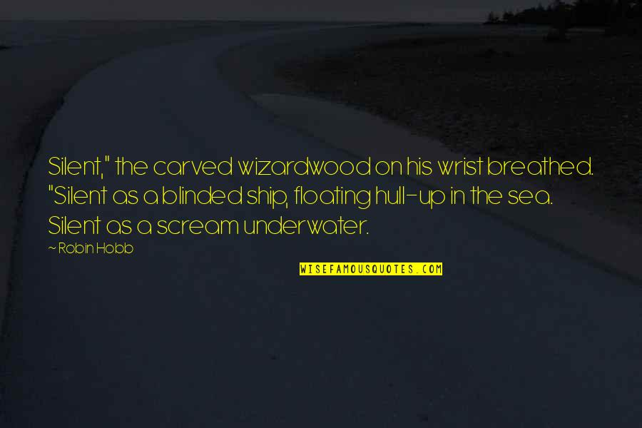 "Vixens Quotes By Robin Hobb: Silent,"" the carved wizardwood on his wrist breathed."