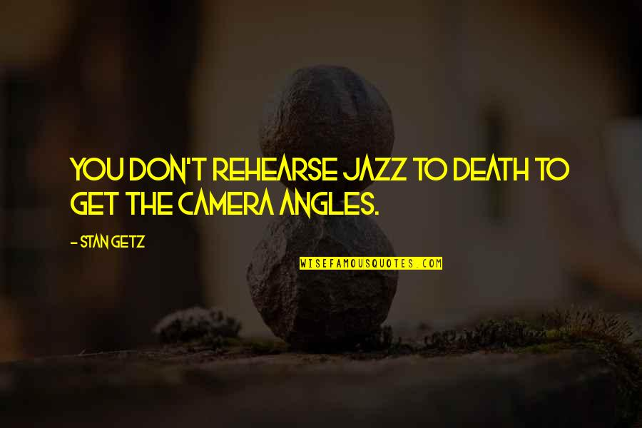Vixens Quotes By Stan Getz: You don't rehearse jazz to death to get