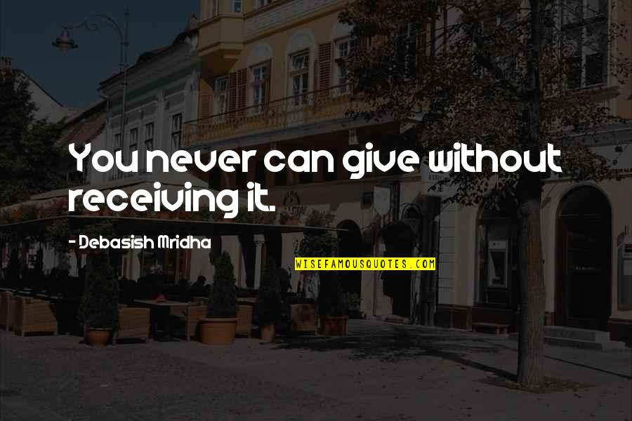 Vj Hunt Quotes By Debasish Mridha: You never can give without receiving it.