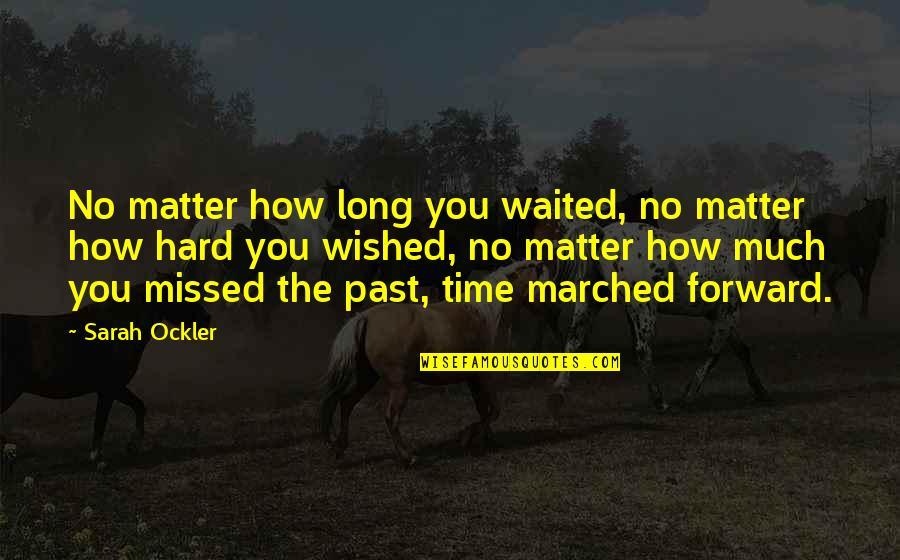 Vj Hunt Quotes By Sarah Ockler: No matter how long you waited, no matter