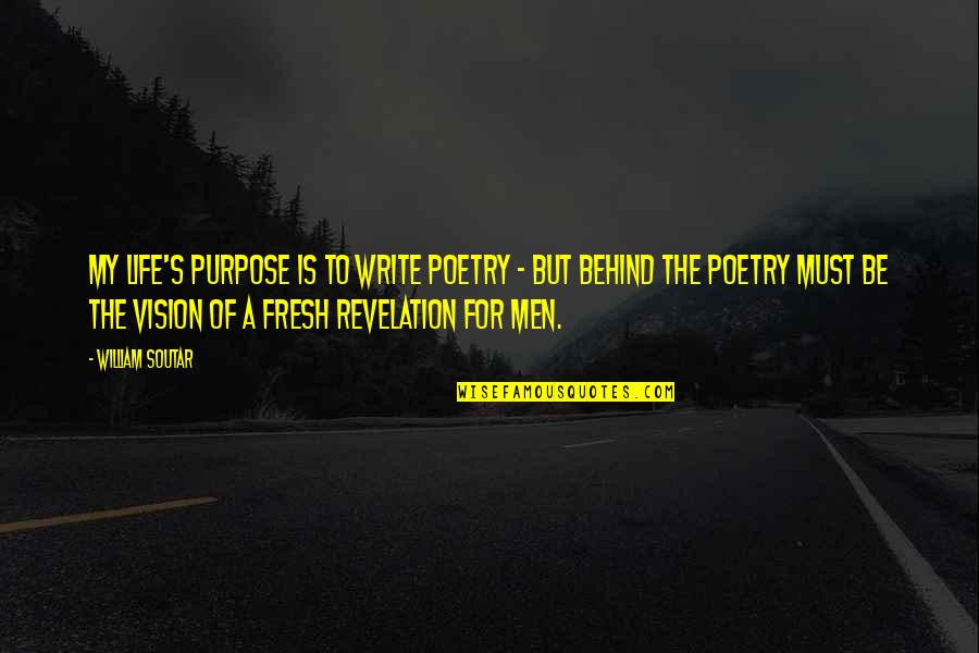 Vjernik Quotes By William Soutar: My life's purpose is to write poetry -