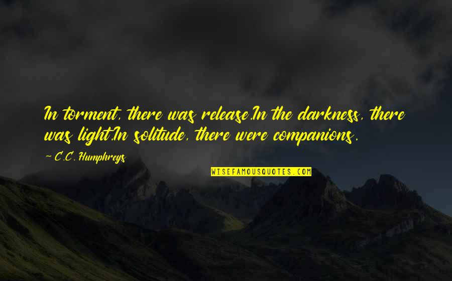 Vlad 3 Quotes By C.C. Humphreys: In torment, there was release.In the darkness, there