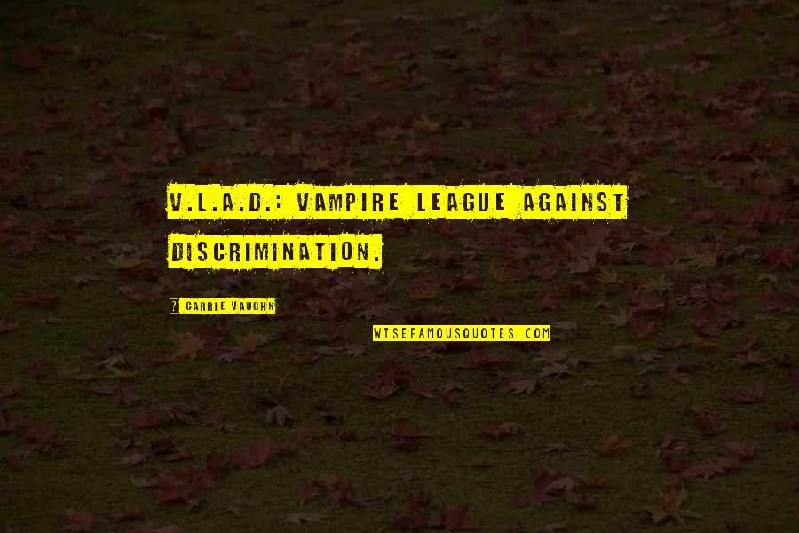 Vlad 3 Quotes By Carrie Vaughn: V.L.A.D.: Vampire League Against Discrimination.
