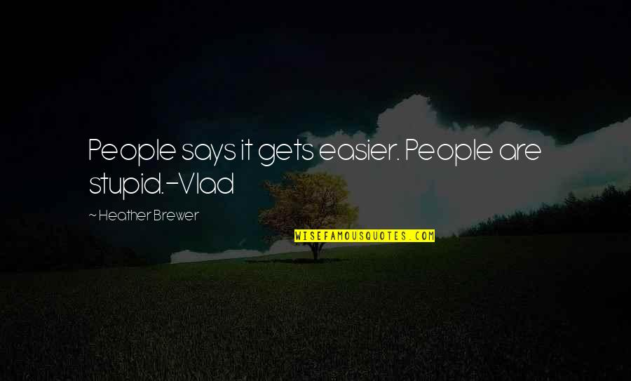 Vlad 3 Quotes By Heather Brewer: People says it gets easier. People are stupid.-Vlad