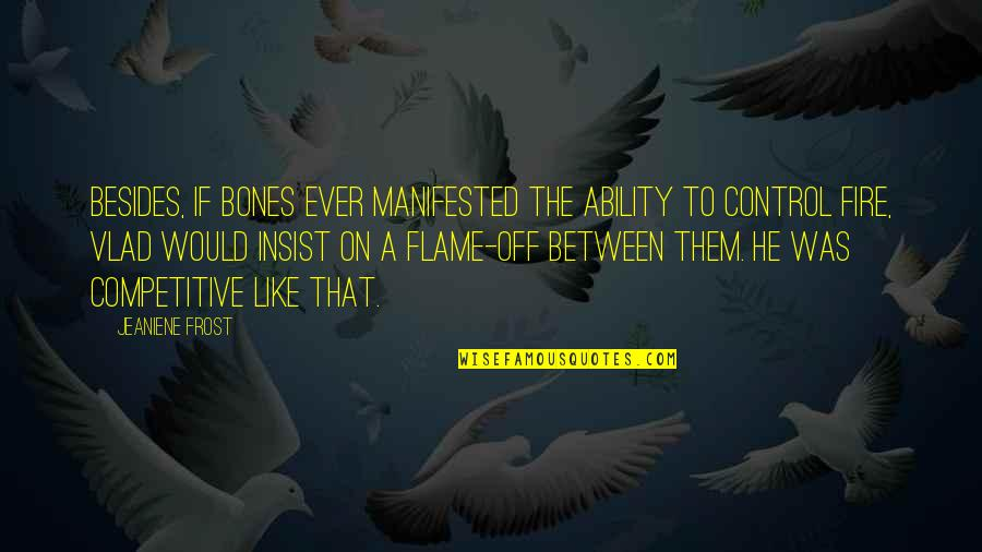 Vlad 3 Quotes By Jeaniene Frost: Besides, if Bones ever manifested the ability to
