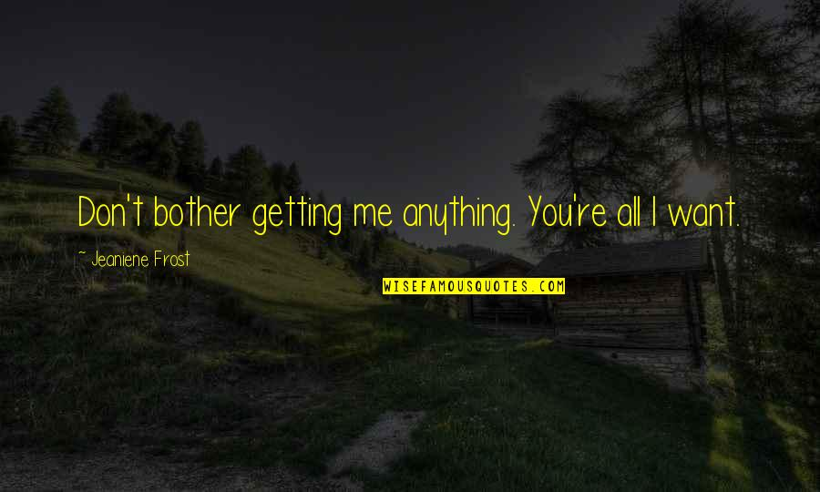 Vlad 3 Quotes By Jeaniene Frost: Don't bother getting me anything. You're all I