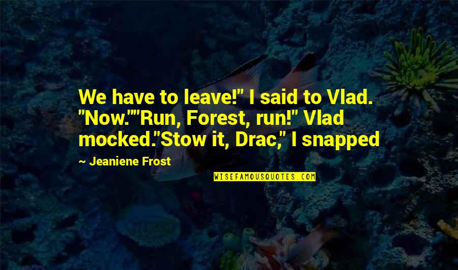 """Vlad 3 Quotes By Jeaniene Frost: We have to leave!"""" I said to Vlad."""