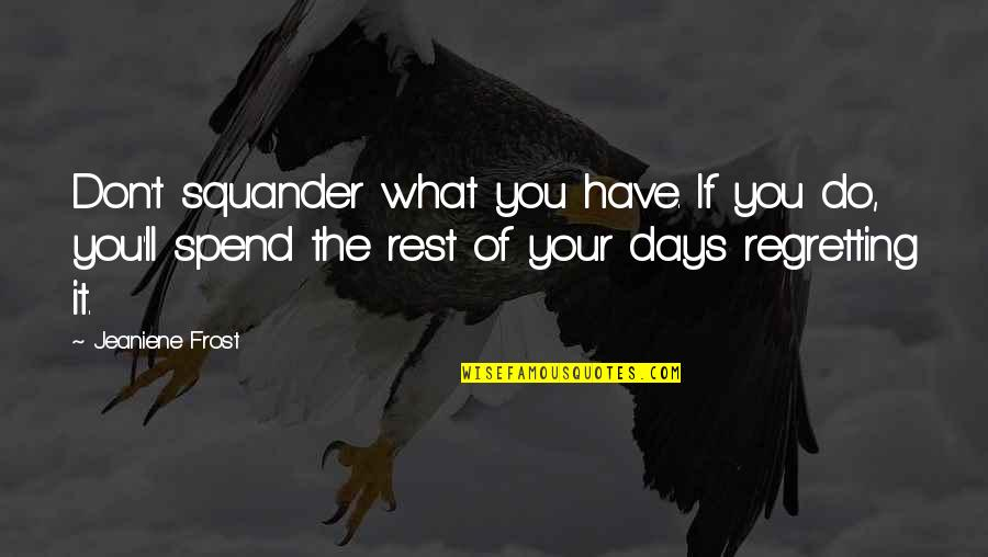Vlad 3 Quotes By Jeaniene Frost: Don't squander what you have. If you do,
