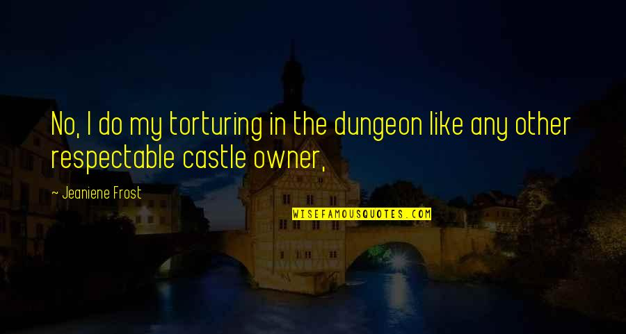 Vlad 3 Quotes By Jeaniene Frost: No, I do my torturing in the dungeon