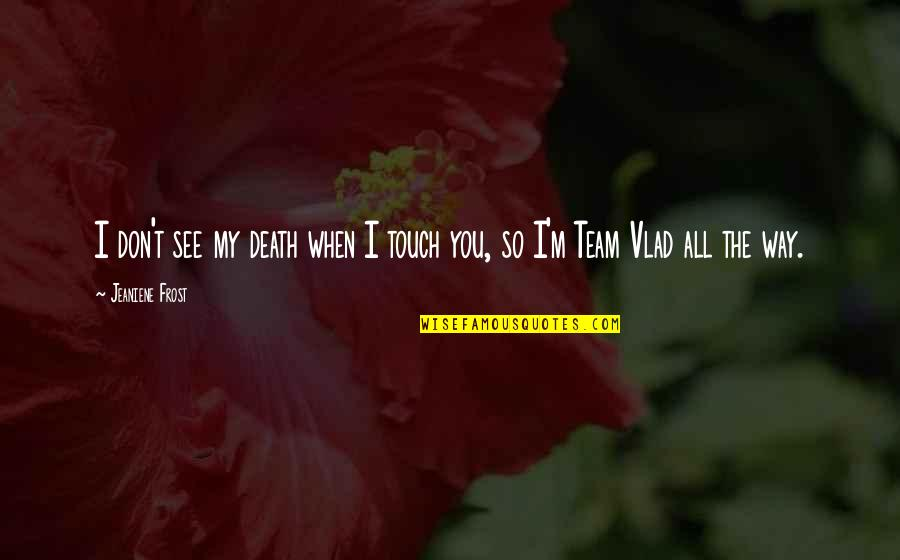 Vlad 3 Quotes By Jeaniene Frost: I don't see my death when I touch