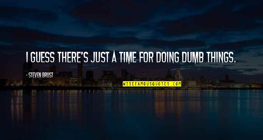 Vlad 3 Quotes By Steven Brust: I guess there's just a time for doing