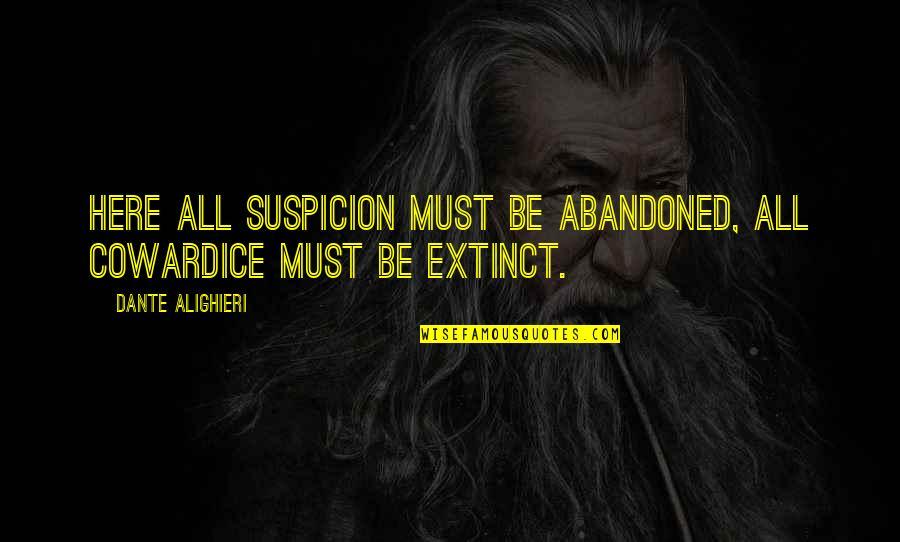 Vlr Sigma Quotes By Dante Alighieri: Here all suspicion must be abandoned, All cowardice