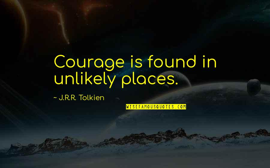 Vlr Sigma Quotes By J.R.R. Tolkien: Courage is found in unlikely places.