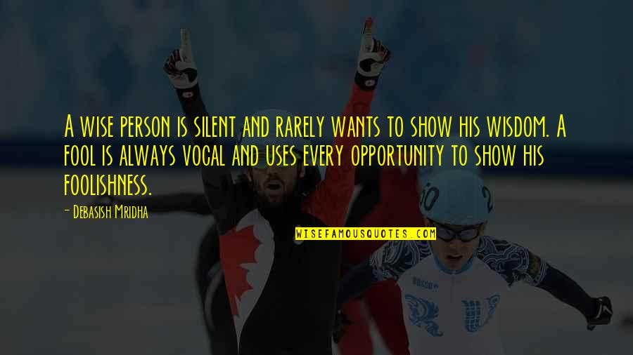 Vocal Person Quotes By Debasish Mridha: A wise person is silent and rarely wants