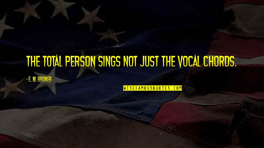 Vocal Person Quotes By E. M. Broner: The total person sings not just the vocal