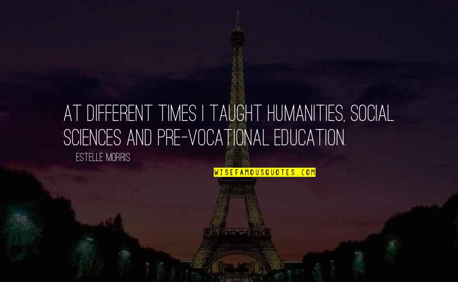 Vocational Education Quotes By Estelle Morris: At different times I taught humanities, social sciences